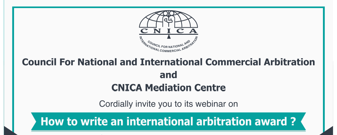 Cnica And Cnica Mediation Centre Cordially Invite You To Its Webinar On How To Write An International Arbitration Award 15 May 2020 E Justice India