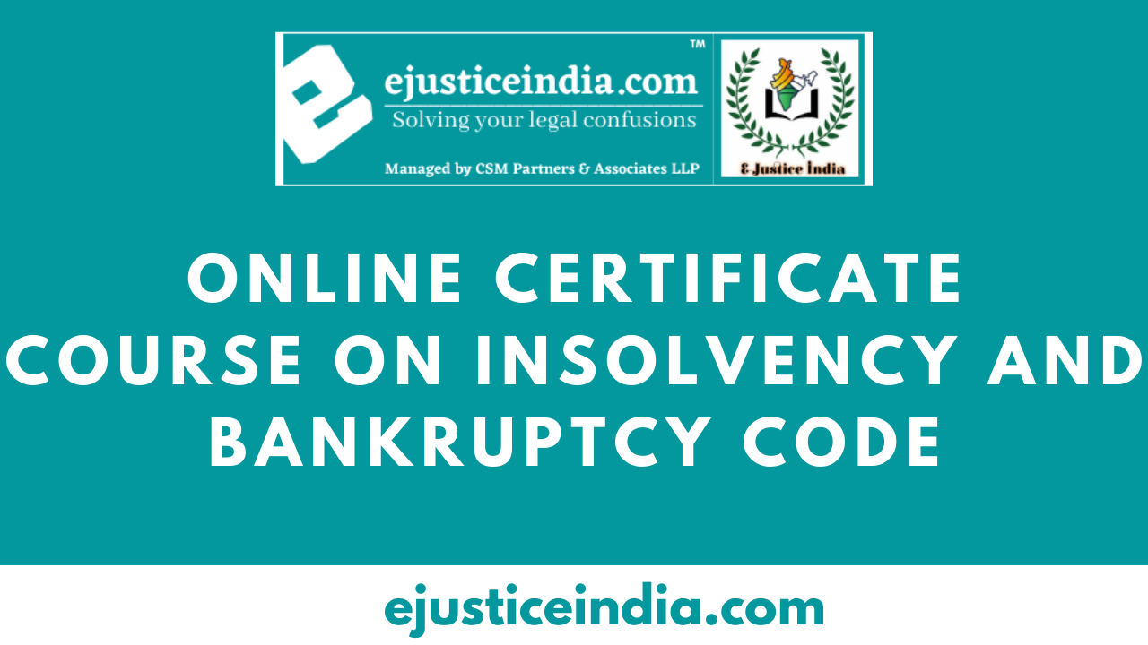 Online Certificate Course on Insolvency and Bankruptcy Code by E-Justice India