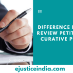 Difference between Review petition and Curative Petition
