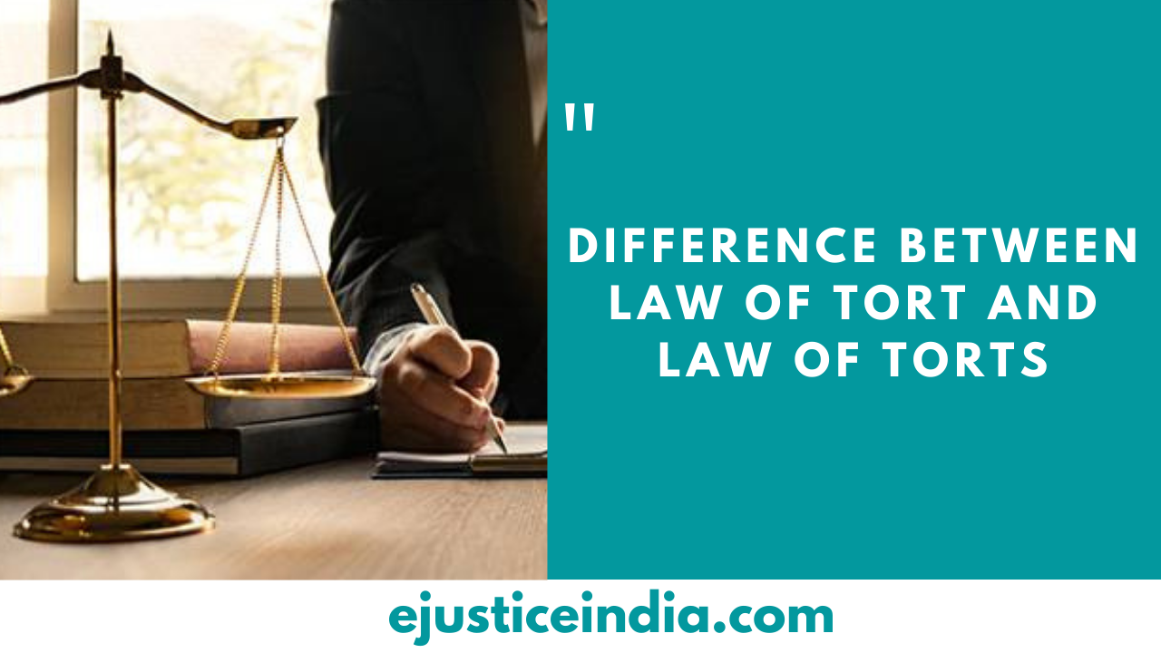 Difference between Law of Tort and Law of Torts