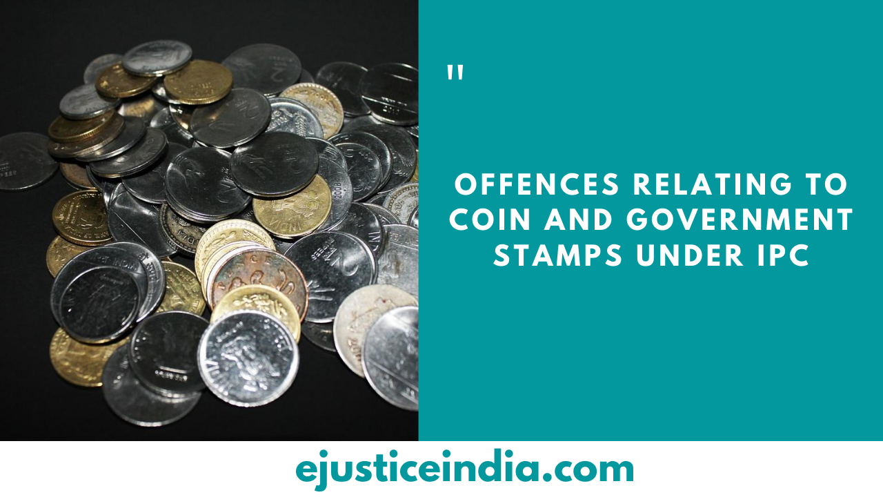 OFFENCES RELATING TO COIN AND GOVERNMENT STAMPS UNDER IPC