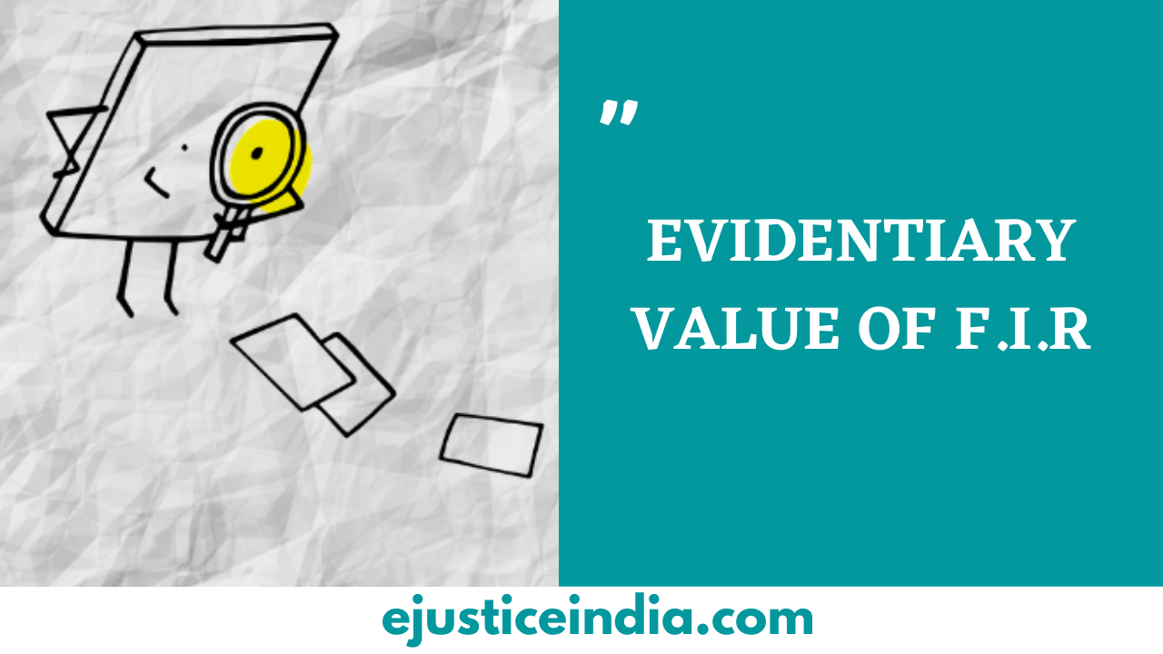 EVIDENTIARY VALUE OF F.I.R