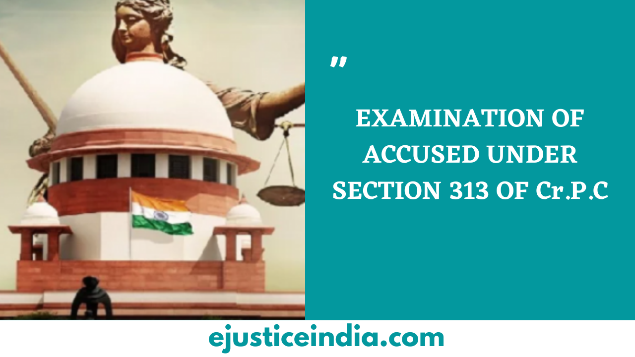 EXAMINATION OF ACCUSED UNDER SECTION 313 OF Cr.P.C