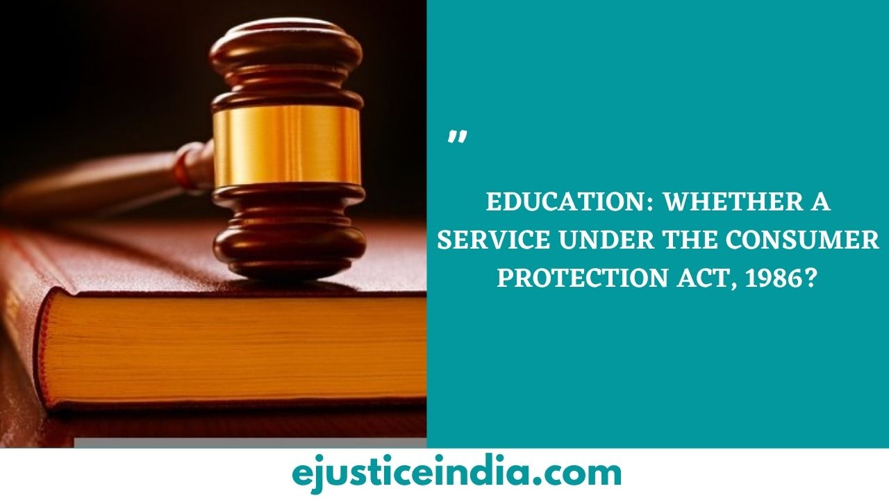 EDUCATION_ WHETHER A SERVICE UNDER THE CONSUMER PROTECTION ACT, 1986_