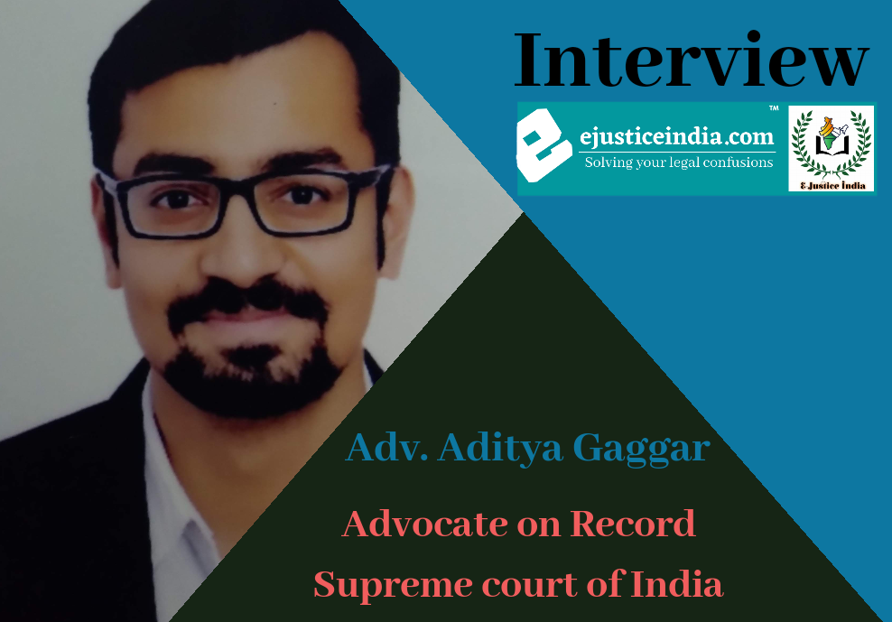 Interview with Mr. Aditya Gaggar, Advocate on Record at Supreme Court of India