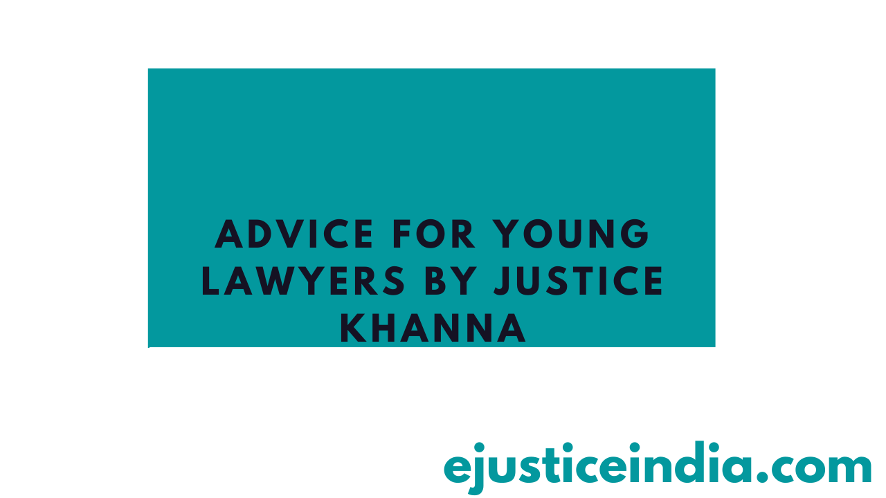 ADVICE FOR YOUNG LAWYERS By Justice Khanna