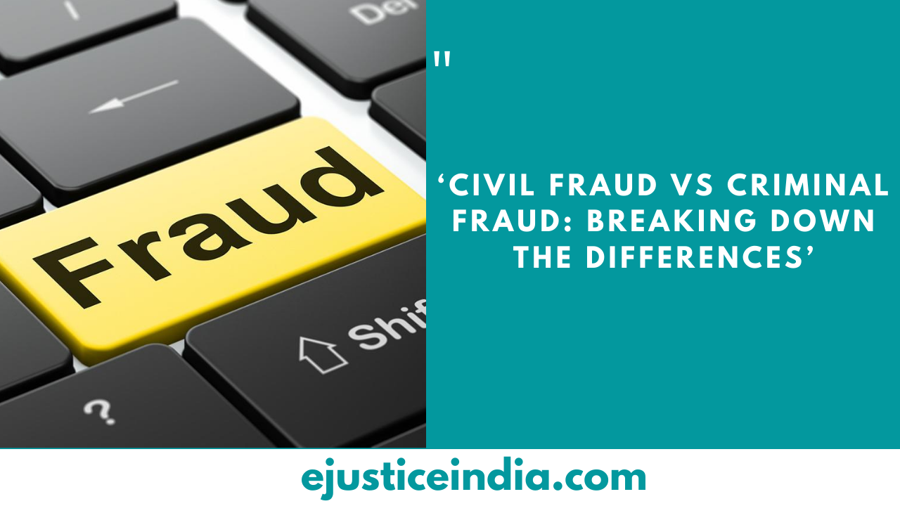 'CIVIL FRAUD VS CRIMINAL FRAUD: BREAKING DOWN THE DIFFERENCES'