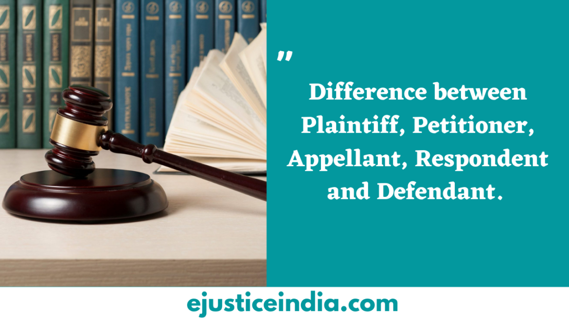 Difference between Plaintiff, Petitioner, Appellant, Respondent and Defendant.