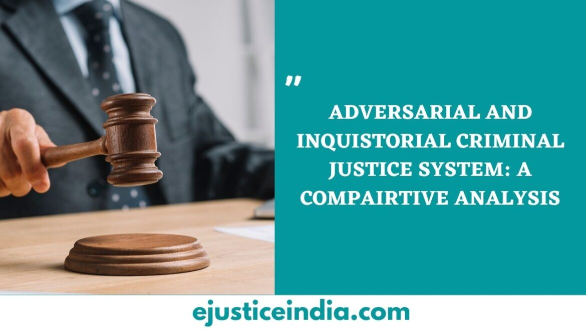 ADVERSARIAL AND INQUISTORIAL CRIMINAL JUSTICE SYSTEM: A COMPAIRTIVE ANALYSIS