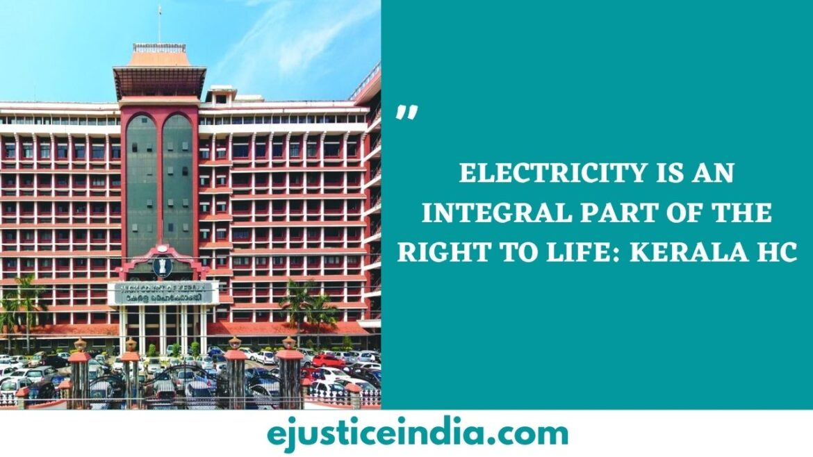 ELECTRICITY IS AN INTEGRAL PART OF THE RIGHT TO LIFE: KERALA HC
