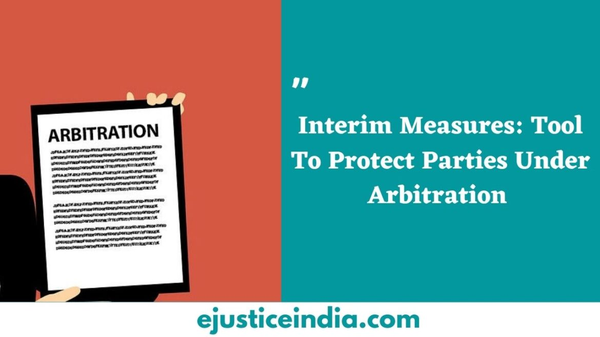 Interim Measures: Tool To Protect Parties Under Arbitration