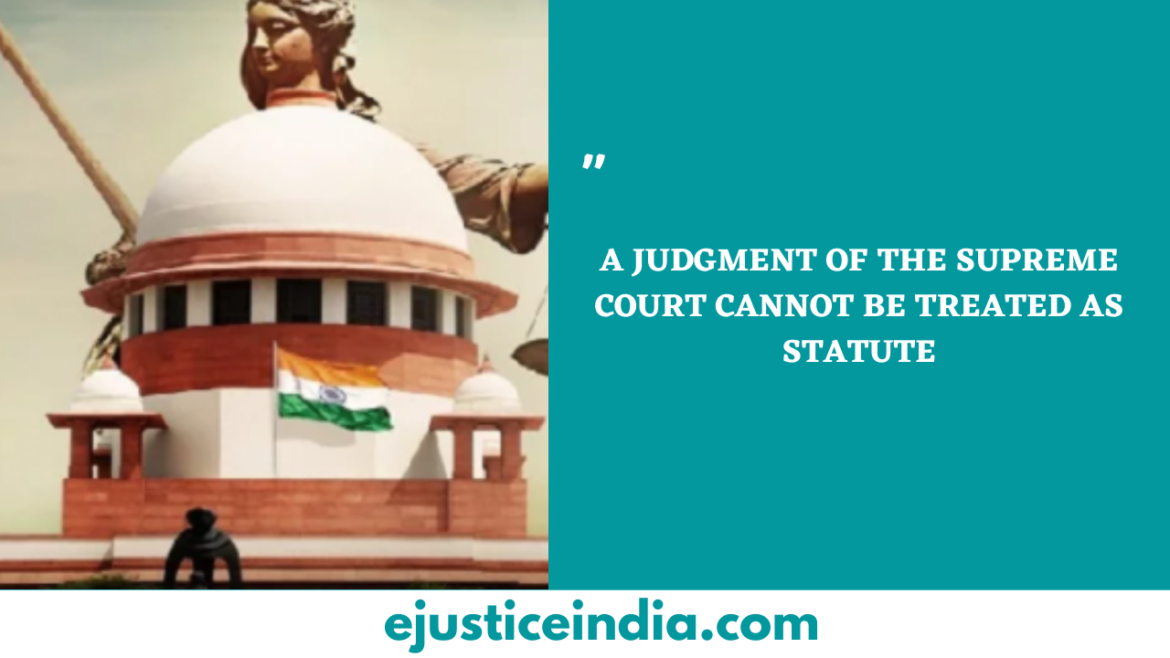 A JUDGMENT OF THE SUPREME COURT CANNOT BE TREATED AS STATUTE