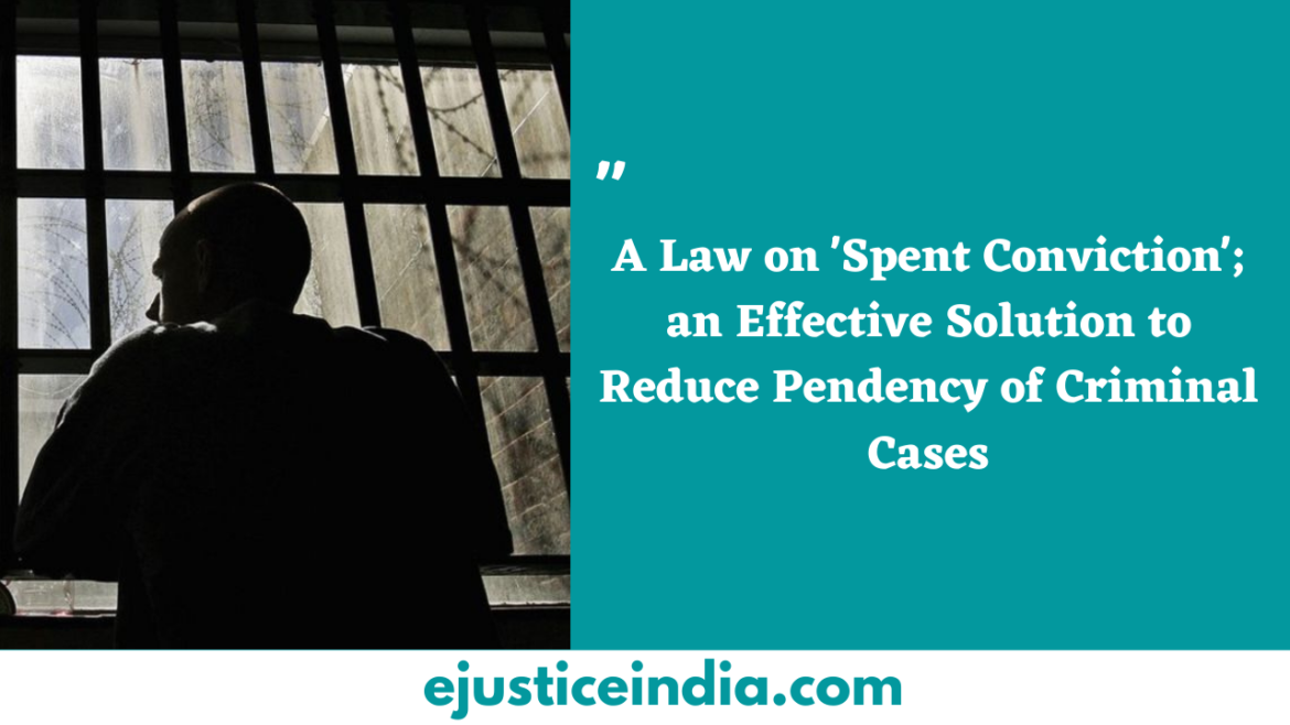 A Law on 'Spent Conviction'; an Effective Solution to Reduce Pendency of Criminal Cases