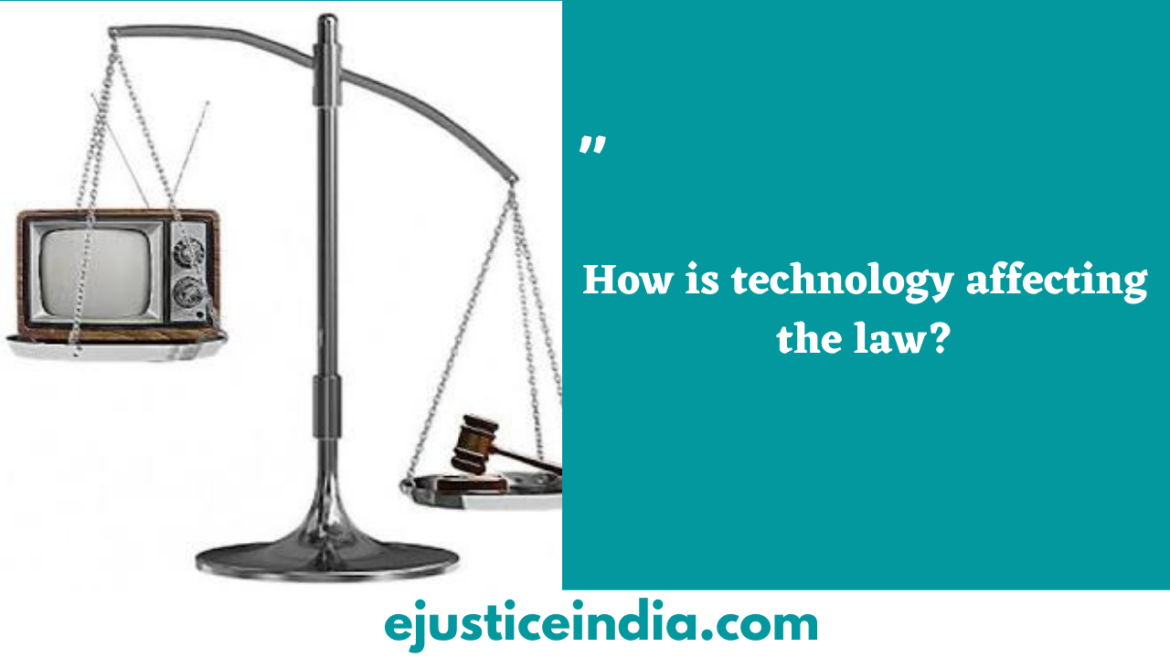 How is technology affecting the law?