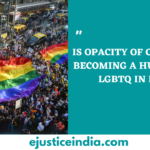 IS OPACITY OF COLLEGIUM BECOMING A HURDLE FOR LGBTQ IN INDIA