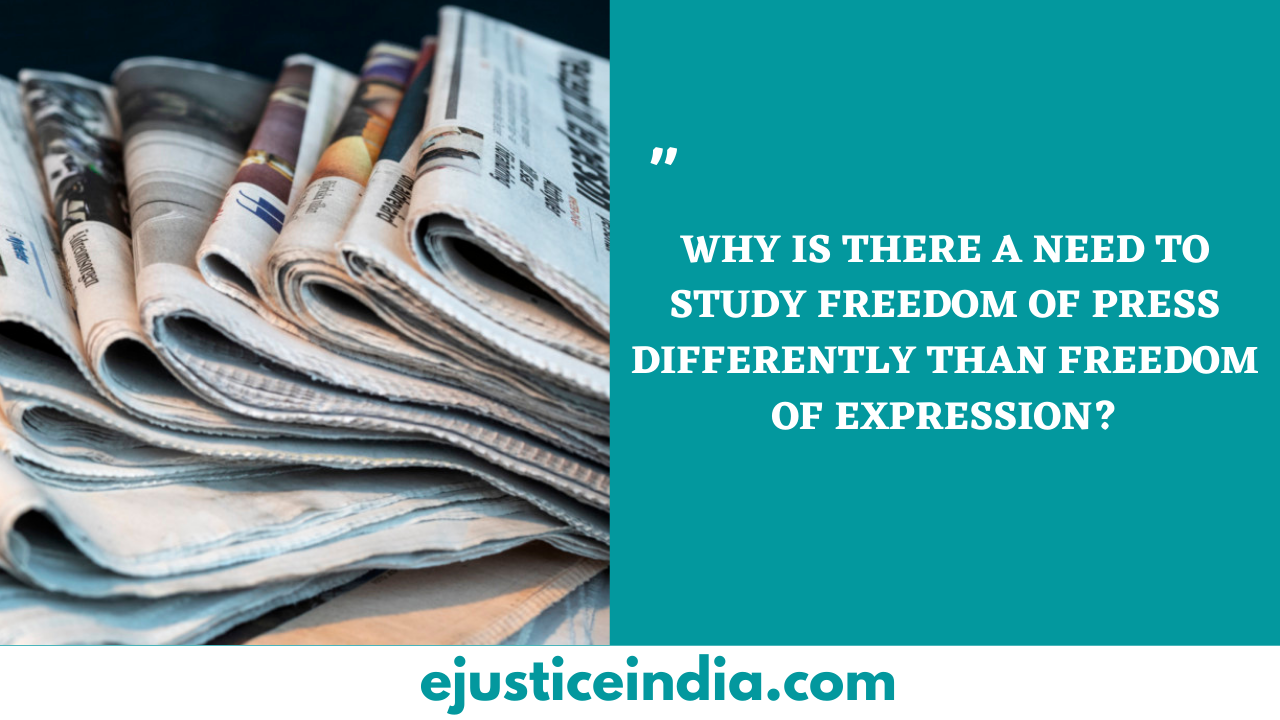 WHY IS THERE A NEED TO STUDY FREEDOM OF PRESS DIFFERENTLY THAN FREEDOM OF EXPRESSION
