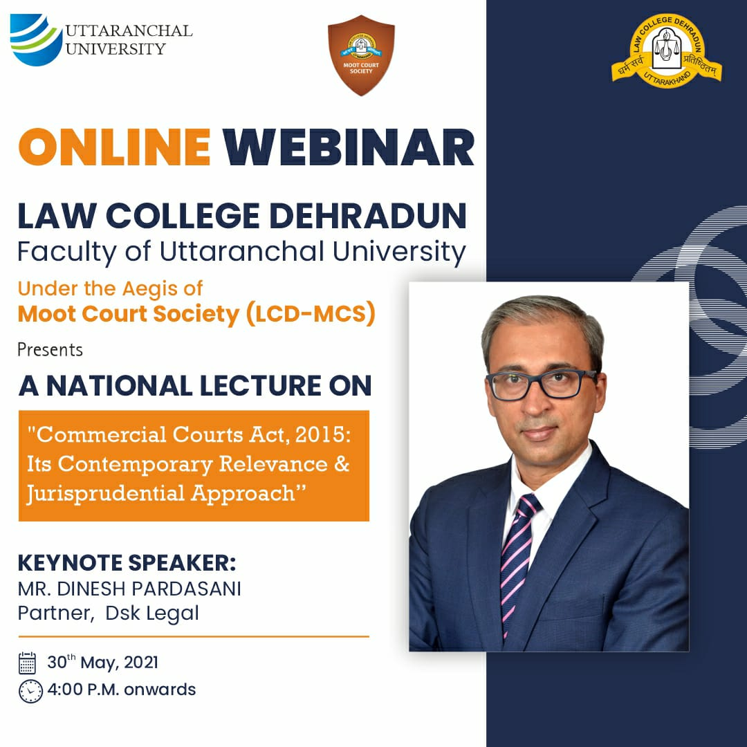 Law College Dehradun NATIONAL LECTURE on The Commercial Courts Act, 2015: Its contemporary relevance and Jurisprudential approach : 30 May, 2021