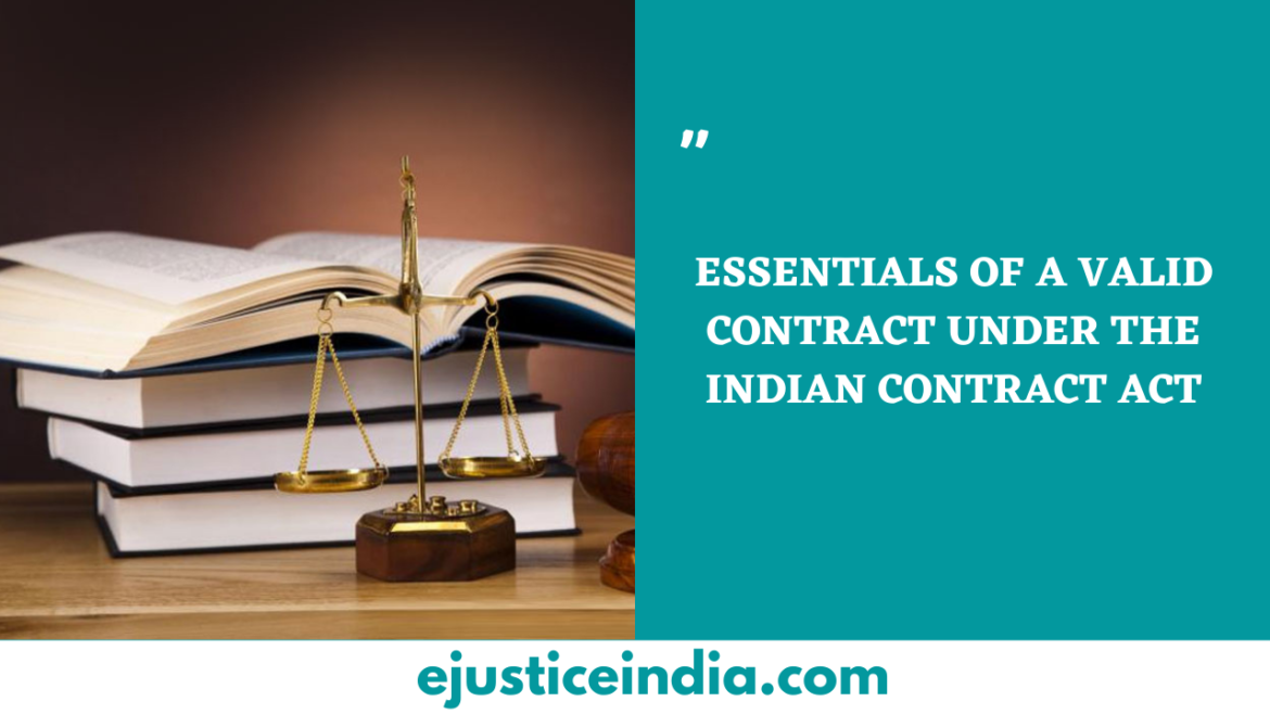ESSENTIALS OF A VALID CONTRACT UNDER THE INDIAN CONTRACT ACT