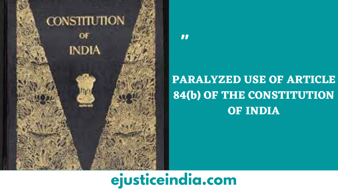 PARALYZED USE OF ARTICLE 84(b) OF THE CONSTITUTION OF INDIA