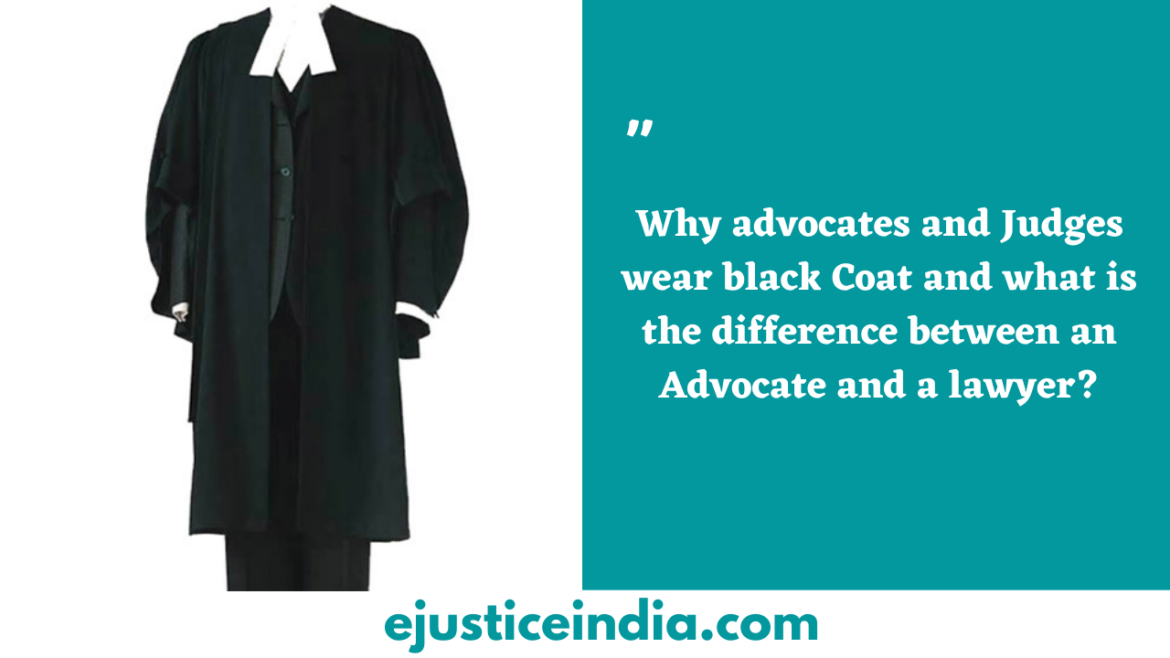 Why advocates and Judges wear black Coat and what is the difference between an Advocate and a lawyer?